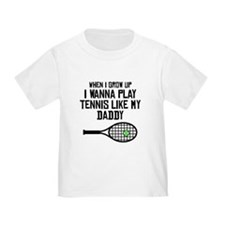 Play Tennis Like My Daddy T-Shirt