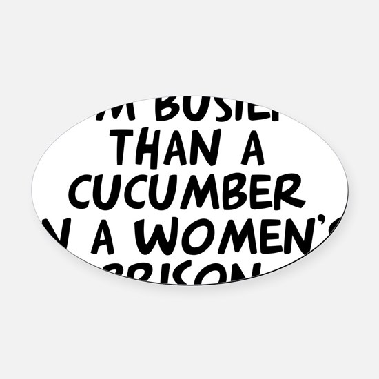 cucumber in a womens prison Oval Car Magnet