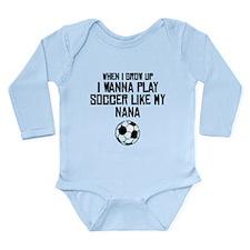 Play Soccer Like My Nana Body Suit