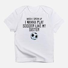 Play Soccer Like My Sister Infant T-Shirt