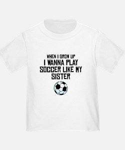 Play Soccer Like My Sister T-Shirt