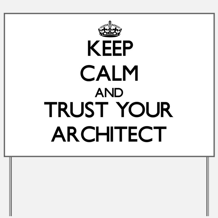 Keep Calm and Trust Your Architect Yard Sign