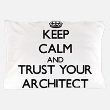 Keep Calm and Trust Your Architect Pillow Case