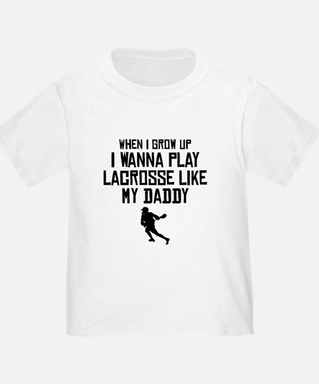 Play Lacrosse Like My Daddy T-Shirt