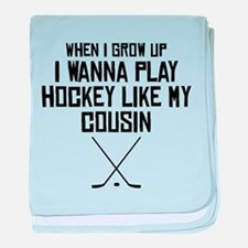 Play Hockey Like My Cousin baby blanket
