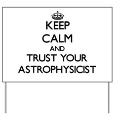 Keep Calm and Trust Your Astrophysicist Yard Sign