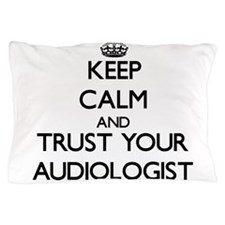 Keep Calm and Trust Your Audiologist Pillow Case