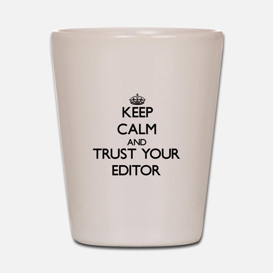 Keep Calm and Trust Your Editor Shot Glass