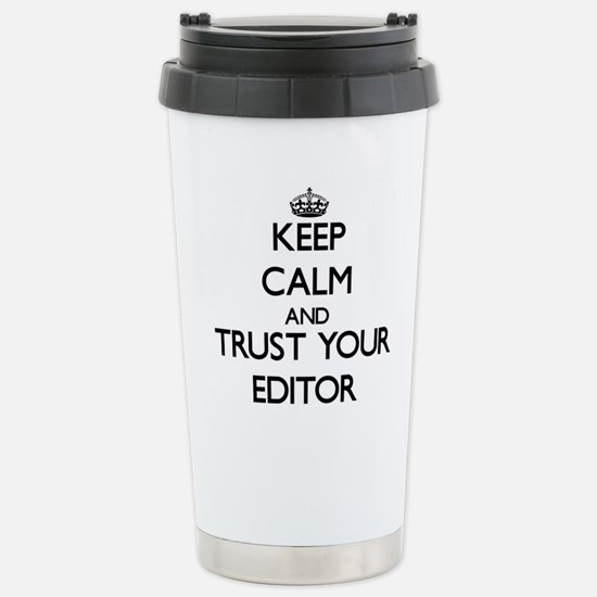 Keep Calm and Trust Your Editor Travel Mug