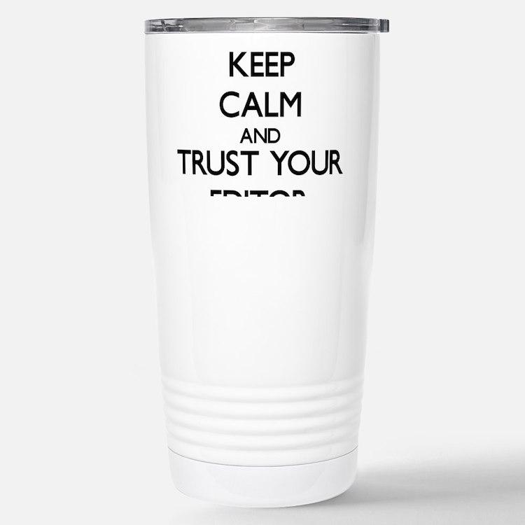 Keep Calm and Trust Your Editor Travel Mug