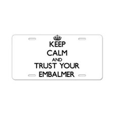 Keep Calm and Trust Your Embalmer Aluminum License