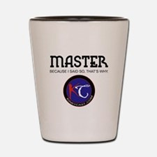 Master: Because I Said So B Shot Glass