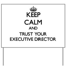 Keep Calm and Trust Your Executive Director Yard S