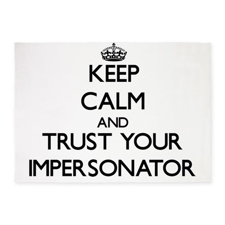 Keep Calm and Trust Your Impersonator 5'x7'Area Ru