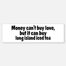 long island iced tea (money) Bumper Bumper Bumper Sticker