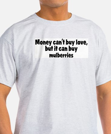 mulberries (money) T-Shirt