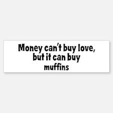 muffins (money) Bumper Bumper Bumper Sticker