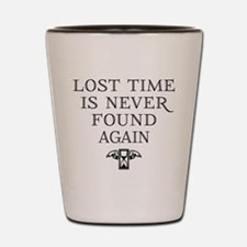 Lost Time Is Never Found Again Shot Glass