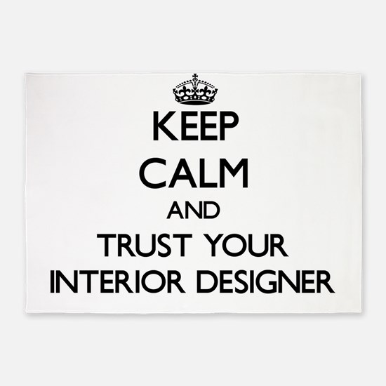 Keep Calm and Trust Your Interior Designer 5'x7'Ar