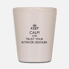 Keep Calm and Trust Your Interior Designer Shot Gl