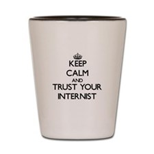 Keep Calm and Trust Your Internist Shot Glass