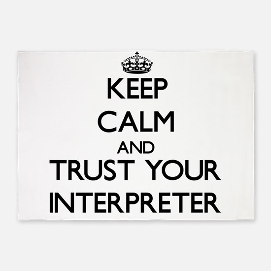 Keep Calm and Trust Your Interpreter 5'x7'Area Rug