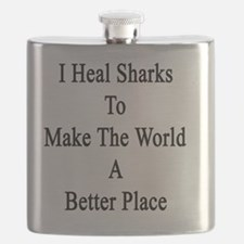 I Heal Sharks To Make The World A Better Pla Flask