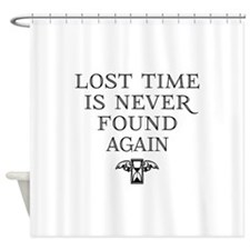 Lost Time Is Never Found Again Shower Curtain
