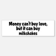 milkshakes (money) Bumper Bumper Bumper Sticker