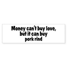 pork rind (money) Bumper Bumper Sticker