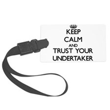 Keep Calm and Trust Your Undertaker Luggage Tag