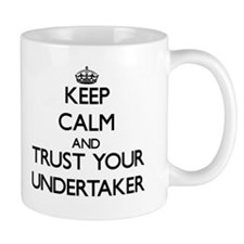 Keep Calm and Trust Your Undertaker Mugs