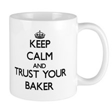 Keep Calm and Trust Your Baker Mugs