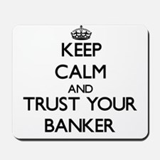 Keep Calm and Trust Your Banker Mousepad