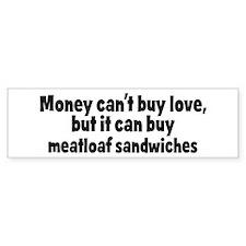 meatloaf sandwiches (money) Bumper Bumper Sticker