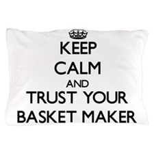 Keep Calm and Trust Your Basket Maker Pillow Case