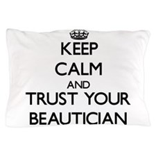 Keep Calm and Trust Your Beautician Pillow Case