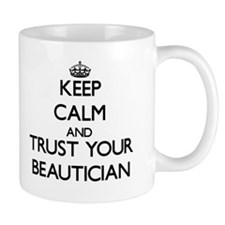 Keep Calm and Trust Your Beautician Mugs