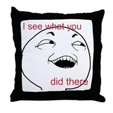 I see what you did there meme Throw Pillow