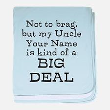 My Uncle Is A Big Deal (Custom) baby blanket