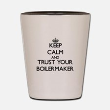 Keep Calm and Trust Your Boilermaker Shot Glass