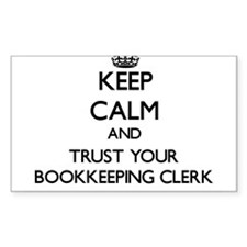 Keep Calm and Trust Your Bookkeeping Clerk Decal
