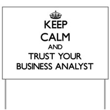 Keep Calm and Trust Your Business Analyst Yard Sig