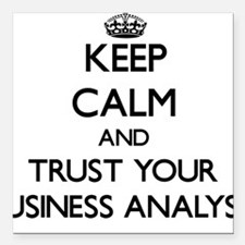 Keep Calm and Trust Your Business Analyst Square C