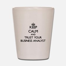 Keep Calm and Trust Your Business Analyst Shot Gla