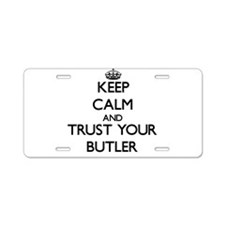 Keep Calm and Trust Your Butler Aluminum License P