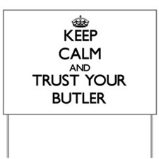 Keep Calm and Trust Your Butler Yard Sign