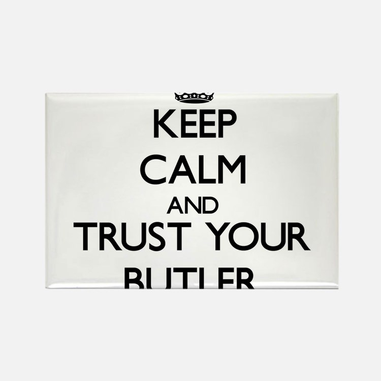 Keep Calm and Trust Your Butler Magnets