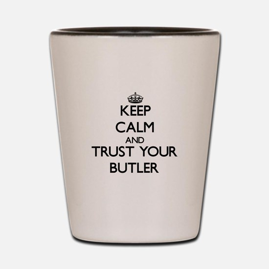 Keep Calm and Trust Your Butler Shot Glass