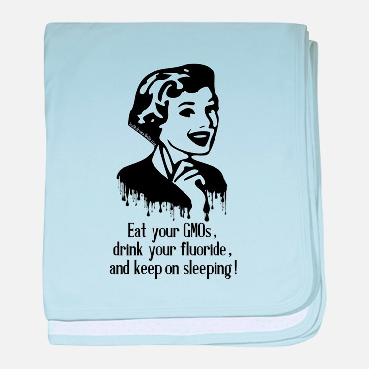 Eat Gmo, Drink Fluoride, & Sleep baby blanket